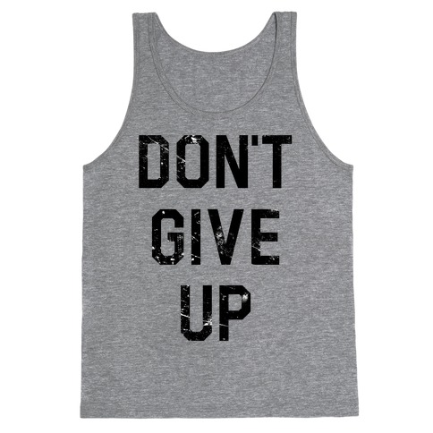Don't Give Up Tank Top