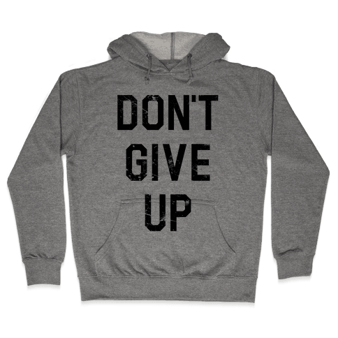 Don't Give Up Hooded Sweatshirt