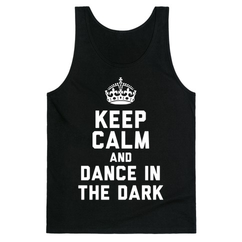 Keep Calm and Dance In The Dark Tank Top