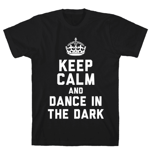 Keep Calm and Dance In The Dark Mens T-Shirt