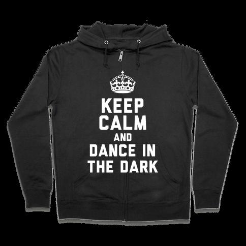 Keep Calm and Dance In The Dark Zip Hoodie