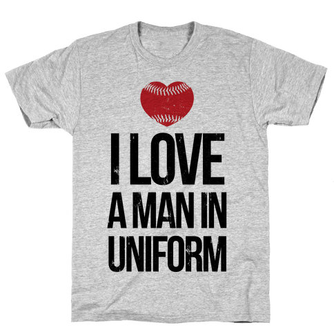 I Love a Man in Uniform (baseball) Mens T-Shirt