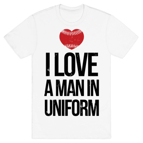 I Love a Man in Uniform (baseball) Mens T-Shirt