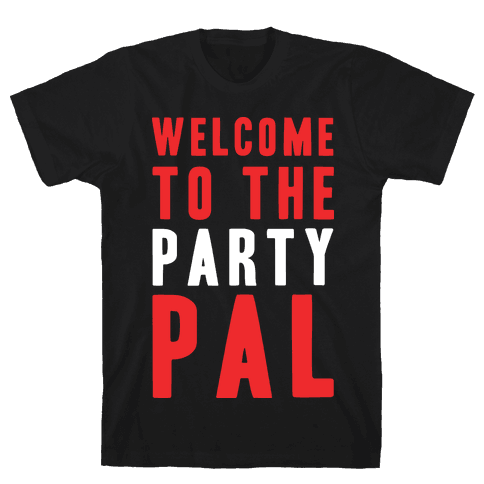 Welcome To The Party Pal Mens T-Shirt