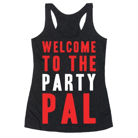 Welcome To The Party Pal Racerback Tank Top