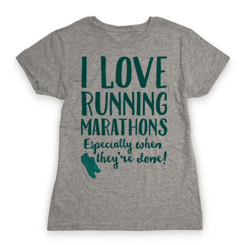 I Love Running Marathons Especially When They're Over Womens T-Shirt