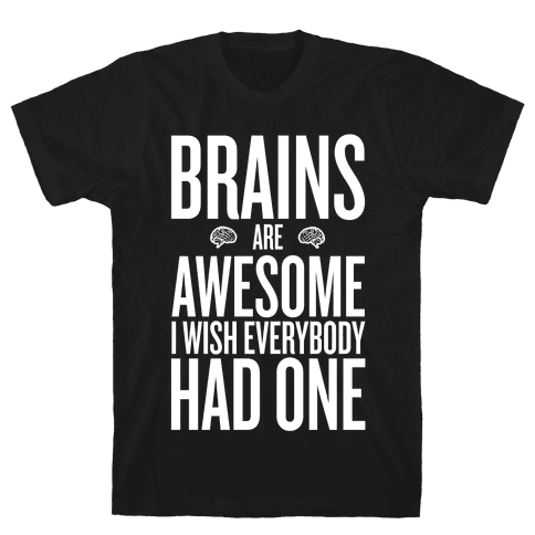 Brains are AWESOME Mens T-Shirt
