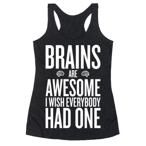 Brains are AWESOME Racerback Tank Top