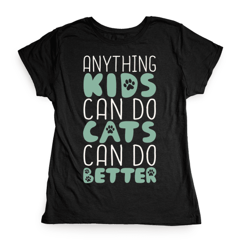 Anything Kids Can Do Cats Can Do Better Womens T-Shirt