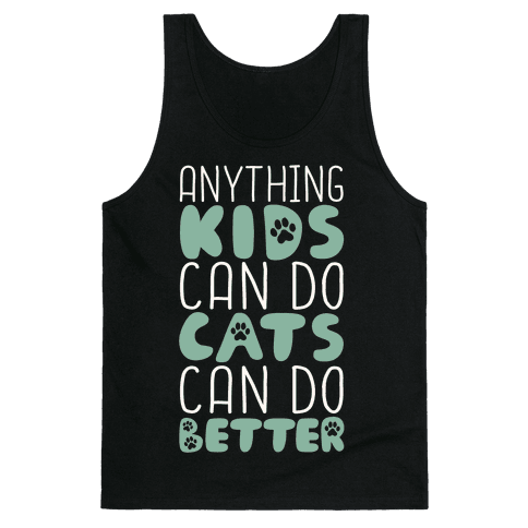 Anything Kids Can Do Cats Can Do Better Tank Top