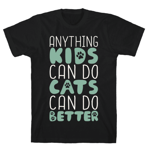Anything Kids Can Do Cats Can Do Better Mens T-Shirt