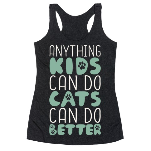 Anything Kids Can Do Cats Can Do Better Racerback Tank Top