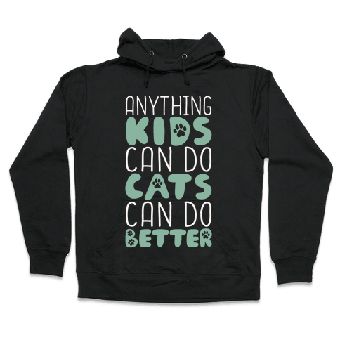 Anything Kids Can Do Cats Can Do Better Hooded Sweatshirt