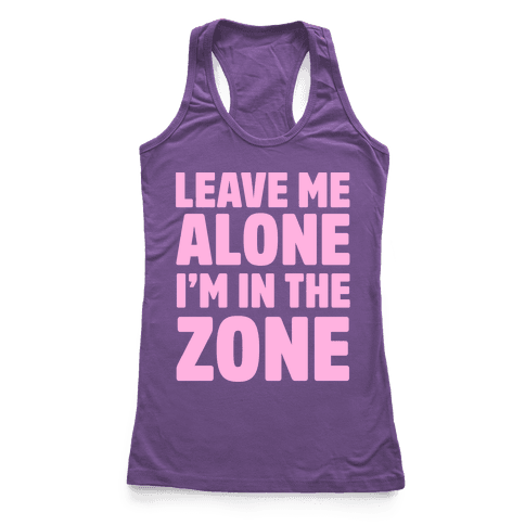 Leave Me Alone I'm In The Zone Racerback Tank Top