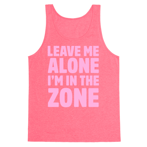 Leave Me Alone I'm In The Zone Tank Top