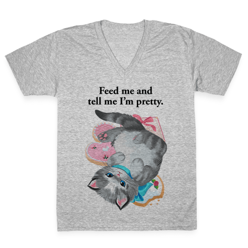 Feed Me and Tell Me I'm Pretty V-Neck Tee Shirt