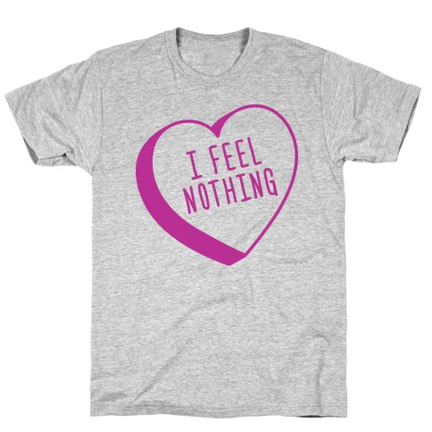 I Feel Nothing T-Shirt