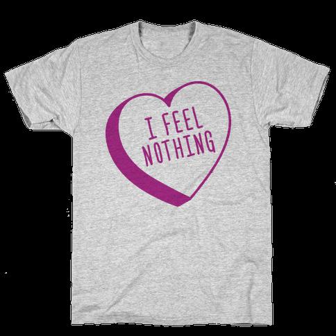 I Feel Nothing Mens T-Shirt