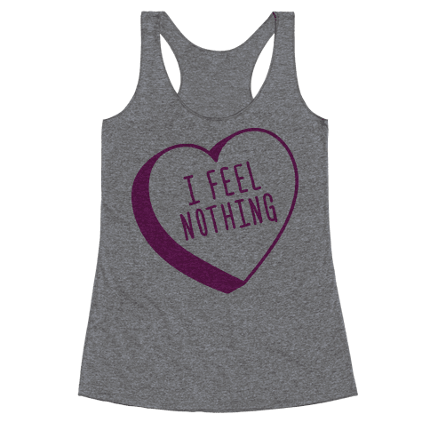 I Feel Nothing Racerback Tank Top
