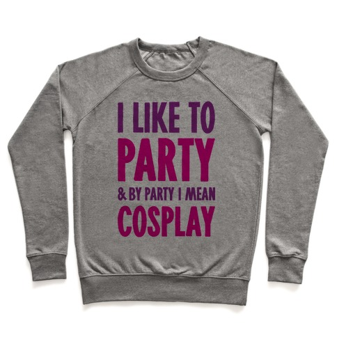 I Like To Party And By Party I Mean Cosplay Pullover