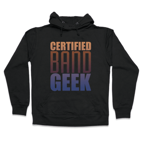Certified Band Geek Hooded Sweatshirt