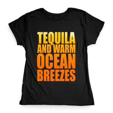 Tequila and Warm Ocean Breezes Womens T-Shirt