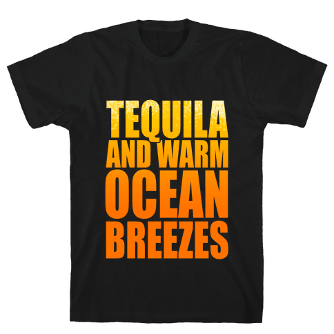 Tequila and Warm Ocean Breezes Mens T-Shirt