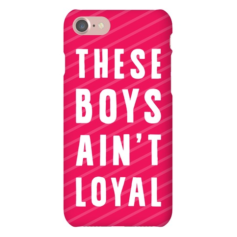These Boys Ain't Loyal Phone Case