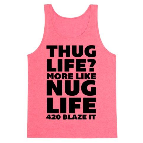 Thug Life? More Like Nug Life 420 Blaze It Tank Top