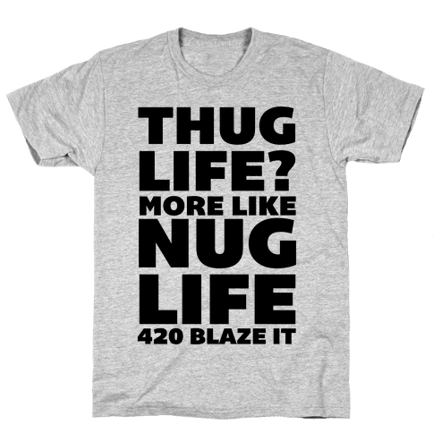 Thug Life? More Like Nug Life 420 Blaze It Mens T-Shirt