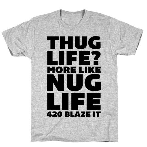 Thug Life? More Like Nug Life 420 Blaze It T-Shirt