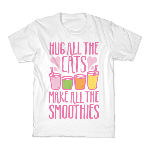 Hug All The Cats Make All The Smoothies Kids T-Shirt