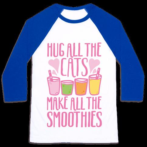 Hug All The Cats Make All The Smoothies Baseball Tee