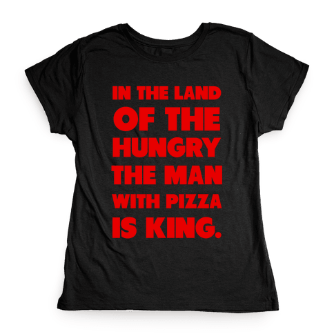 Pizza is King Womens T-Shirt