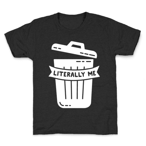 Literally Me (Trash) Kids T-Shirt