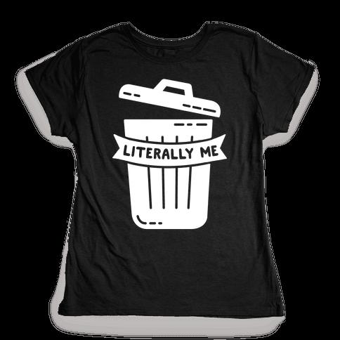 Literally Me (Trash) Womens T-Shirt