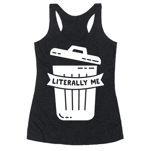 Literally Me (Trash) Racerback Tank Top