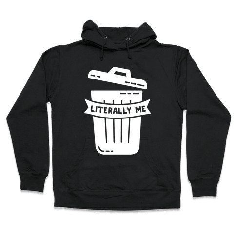 Literally Me (Trash) Hooded Sweatshirt