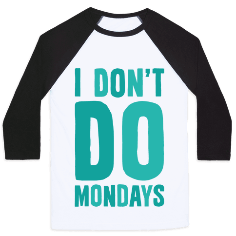 I Don't Do Mondays Baseball Tee