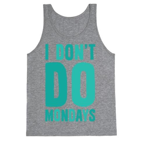 I Don't Do Mondays Tank Top