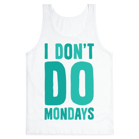 I Don't Do Mondays Tank Top