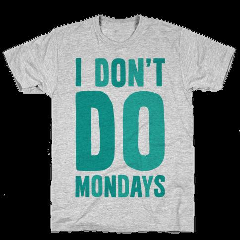 I Don't Do Mondays Mens T-Shirt