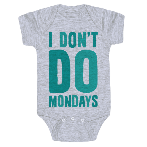 I Don't Do Mondays Baby Onesy