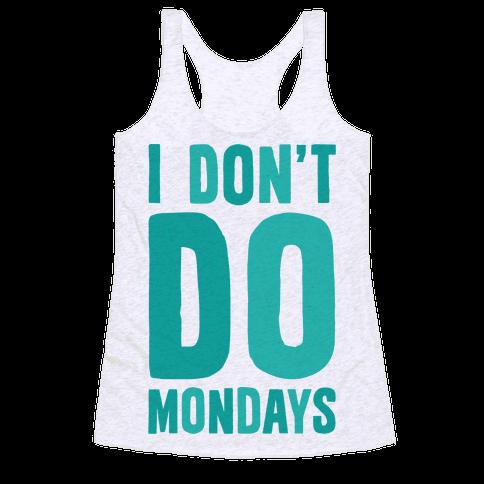 I Don't Do Mondays Racerback Tank Top