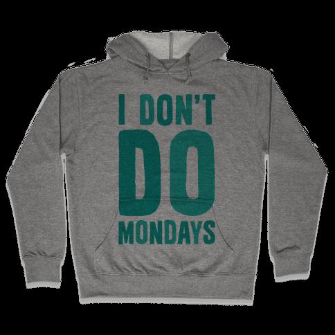 I Don't Do Mondays Hooded Sweatshirt