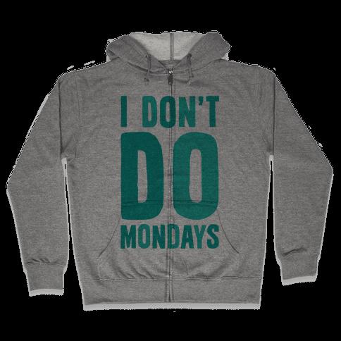 I Don't Do Mondays Zip Hoodie
