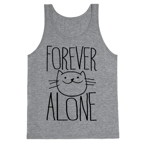 Forever Alone Tank Top