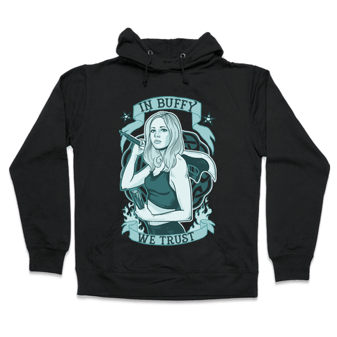 In Buffy We Trust Hooded Sweatshirt
