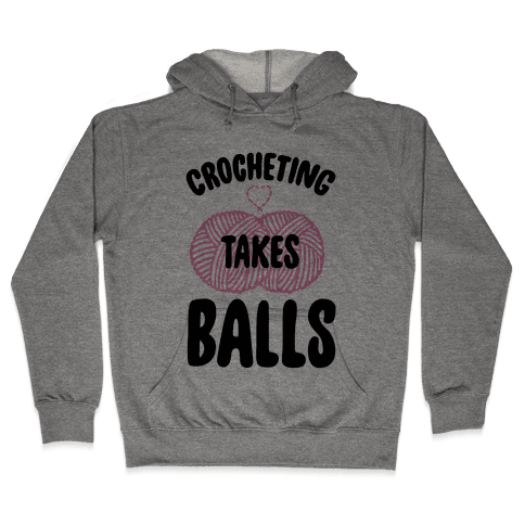 Crocheting Takes Balls Hooded Sweatshirt