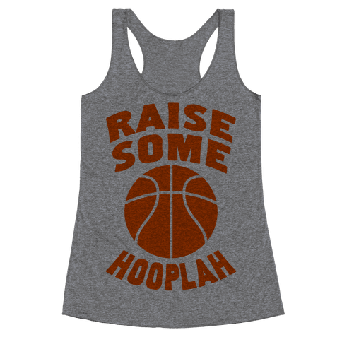 Raise Some Hooplah Racerback Tank Top